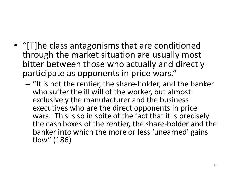 [T]he class antagonisms that are conditioned through the market situation are usually most bitter between those who actually and directly participate as opponents in price wars.